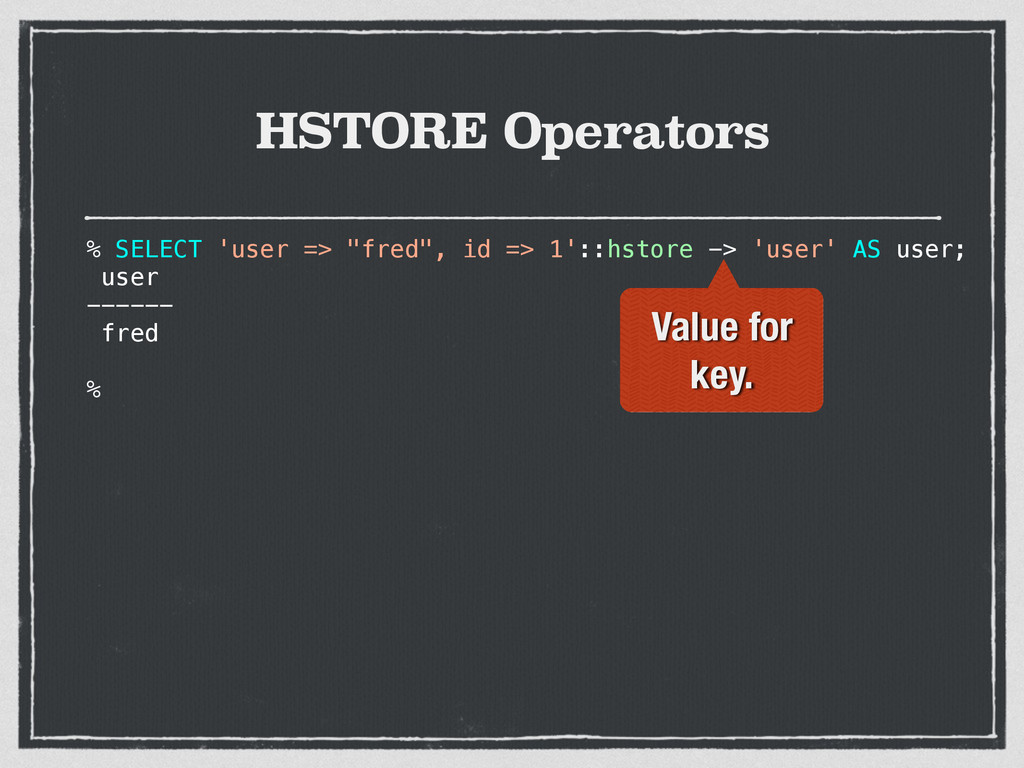 "HSTORE Operators % SELECT 'user => ""fred"", id =..."