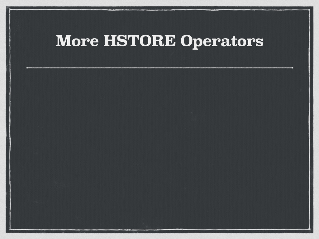 More HSTORE Operators