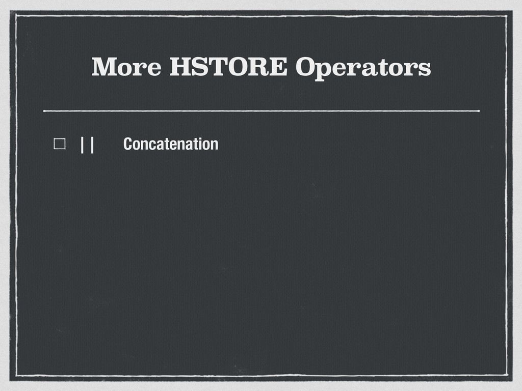 More HSTORE Operators || Concatenation