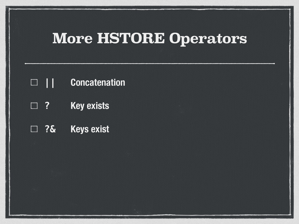 More HSTORE Operators || Concatenation ? Key ex...