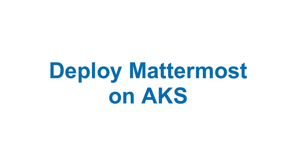 Deploy Mattermost on AKS