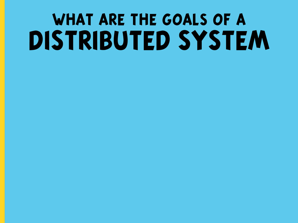 what are the goals of a DISTRIBUTED SYSTEM