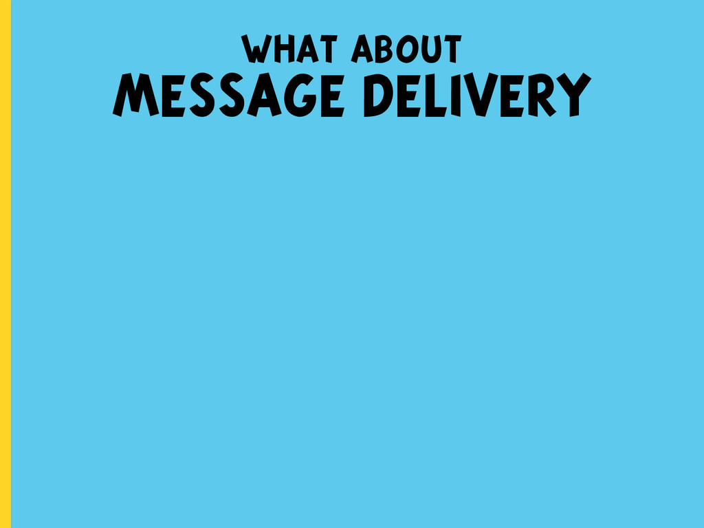 what about MESSAGE DELIVERY