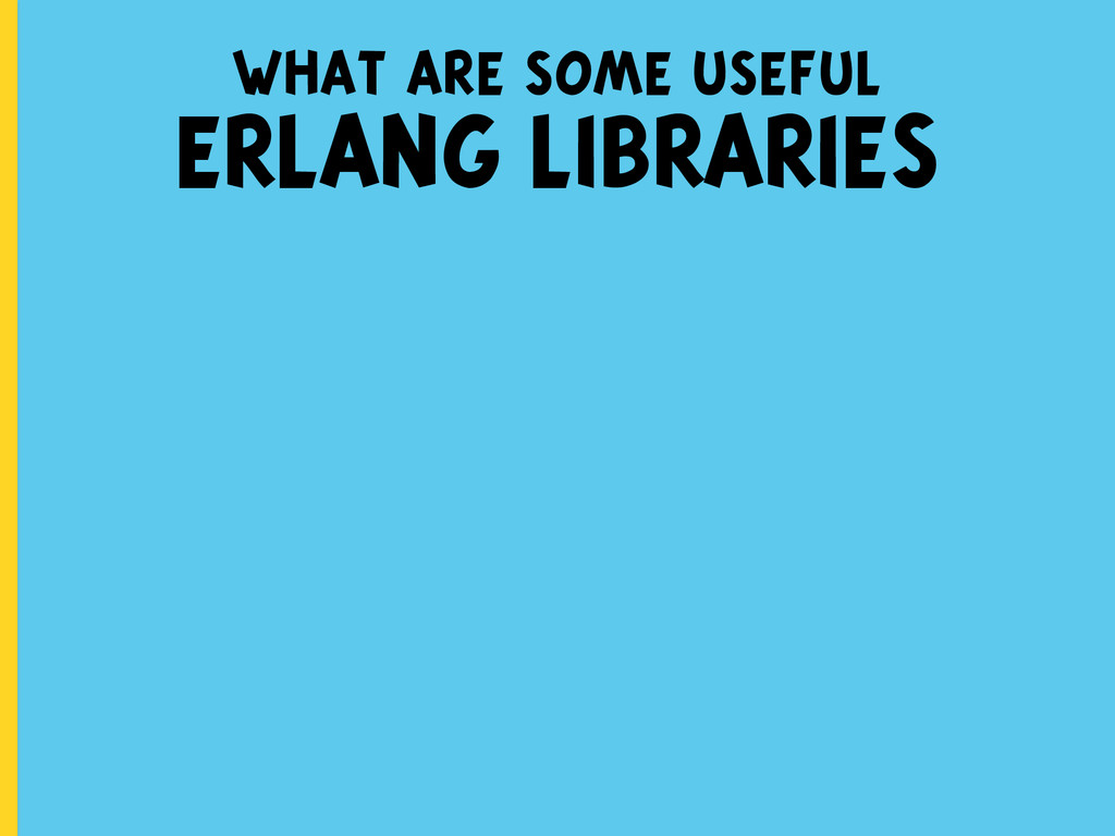 what are some useful ERLANG LIBRARIES