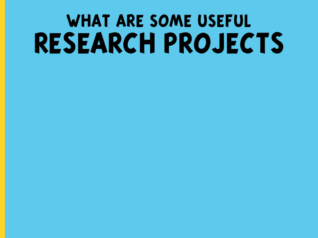 what are some useful RESEARCH PROJECTS