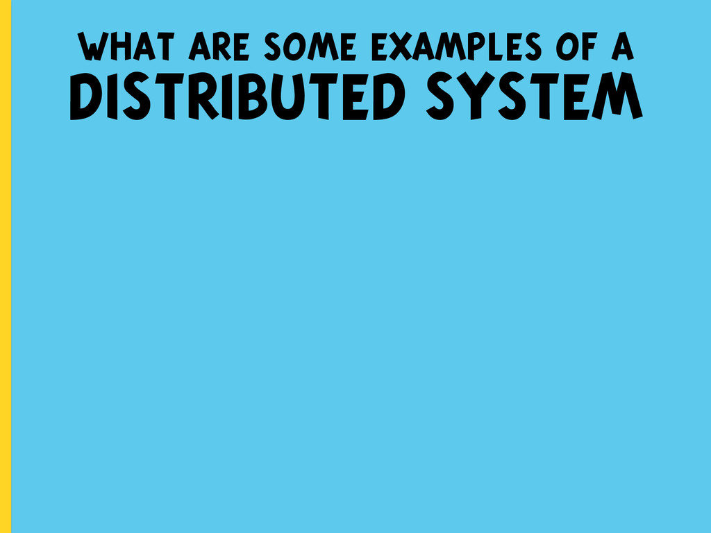 what are some examples of a DISTRIBUTED SYSTEM