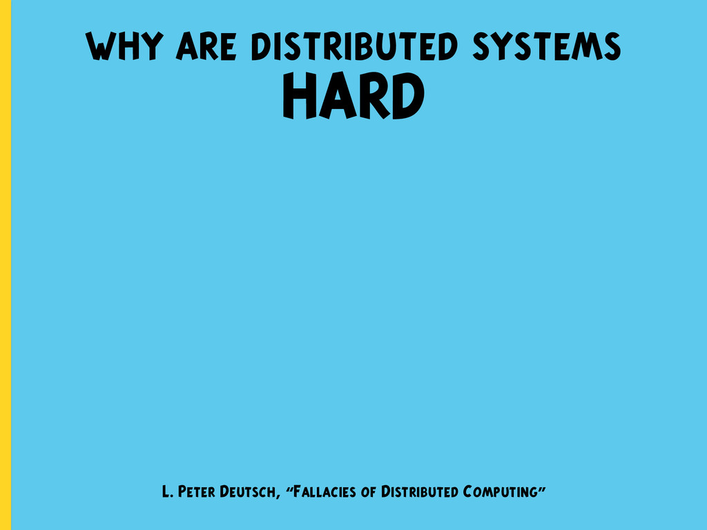 why are distributed systems HARD L. Peter Deuts...