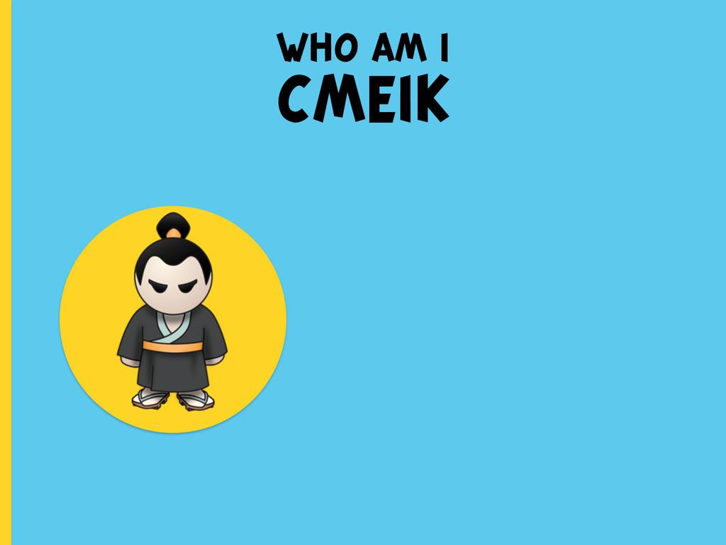 who am i CMEIK