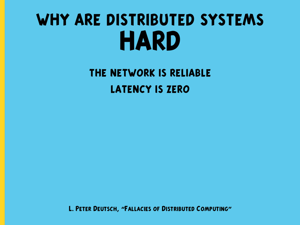 why are distributed systems HARD the network is...