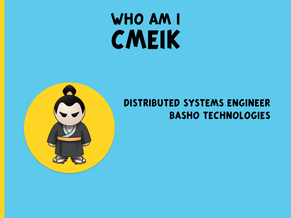 who am i CMEIK distributed systems engineer bas...
