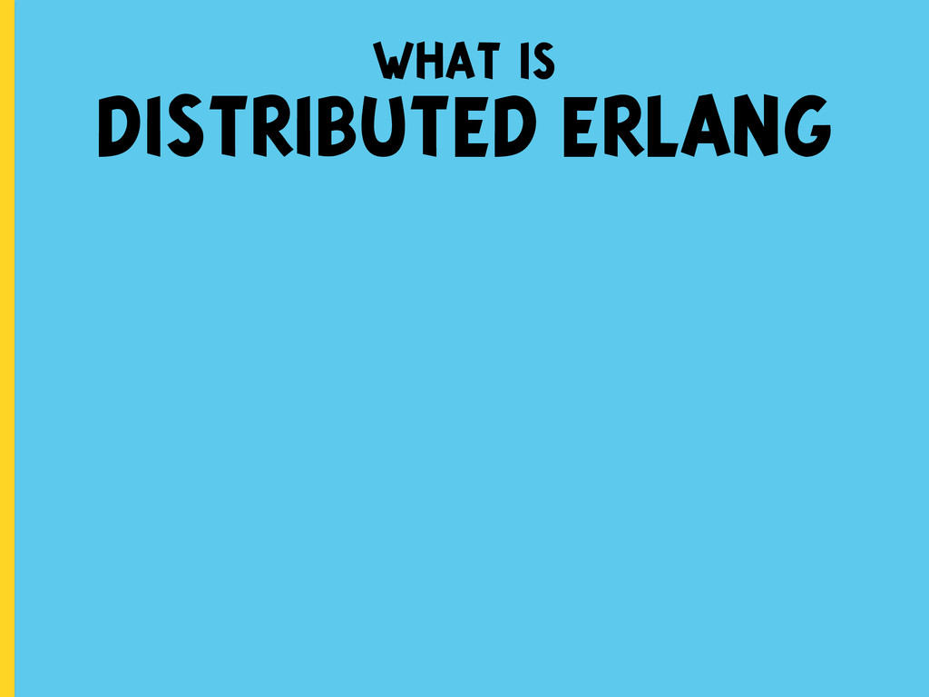 what is DISTRIBUTED ERLANG