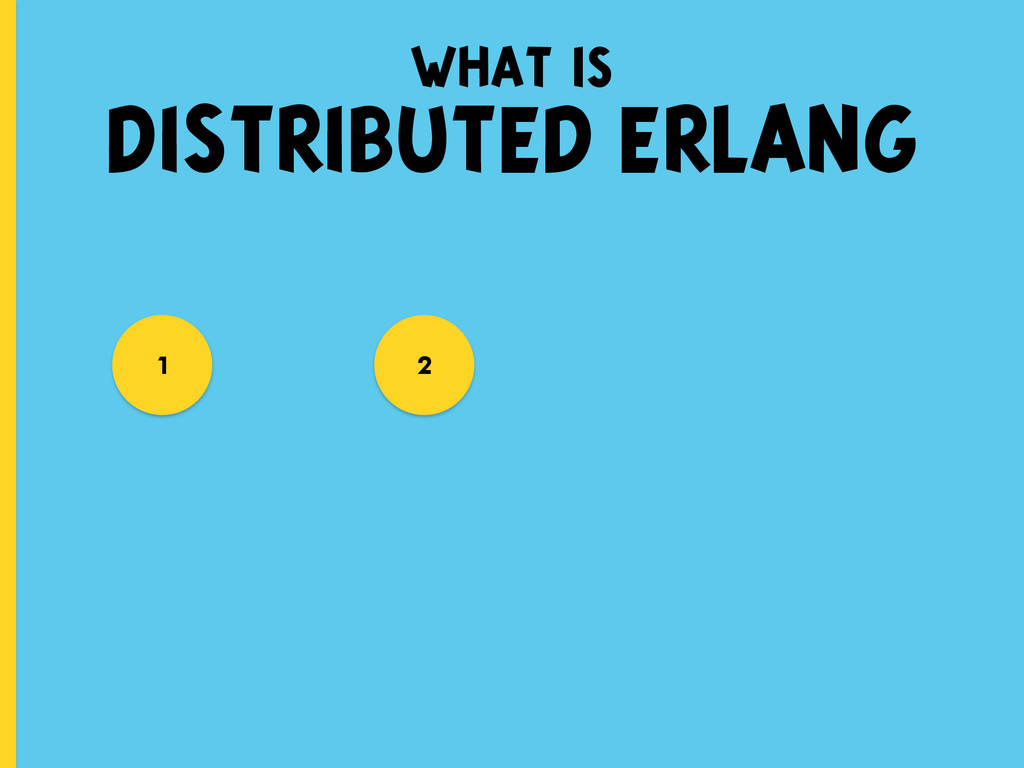 what is DISTRIBUTED ERLANG 1 2