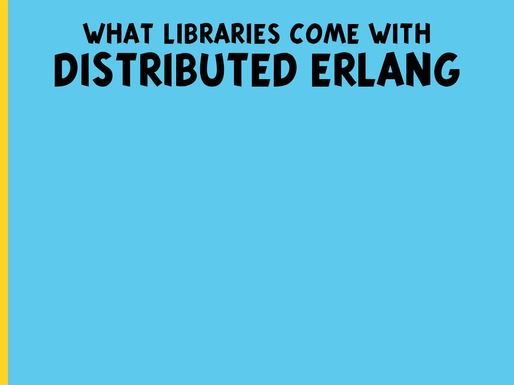 what libraries come with DISTRIBUTED ERLANG