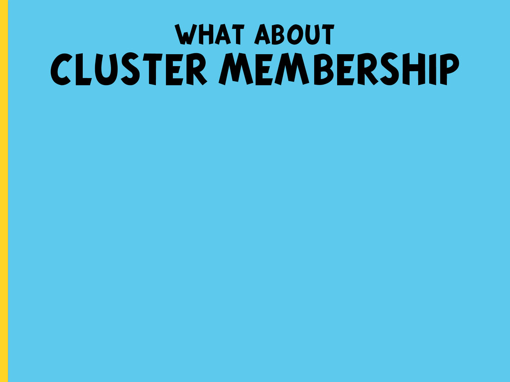what about CLUSTER MEMBERSHIP