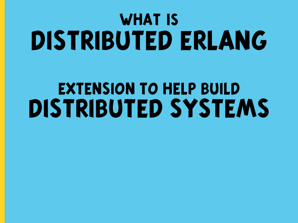 what is DISTRIBUTED ERLANG EXTENSION TO HELP BU...
