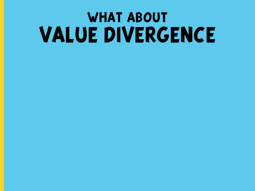 what about VALUE DIVERGENCE
