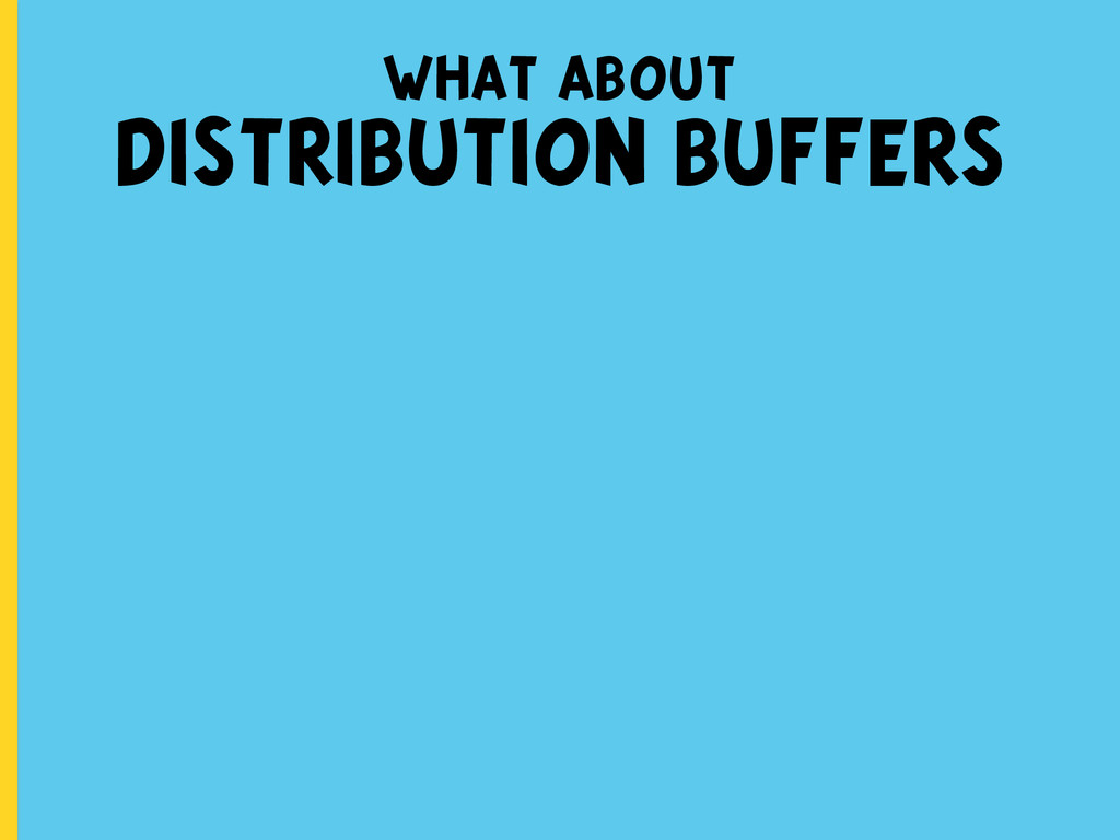 what about DISTRIBUTION BUFFERS