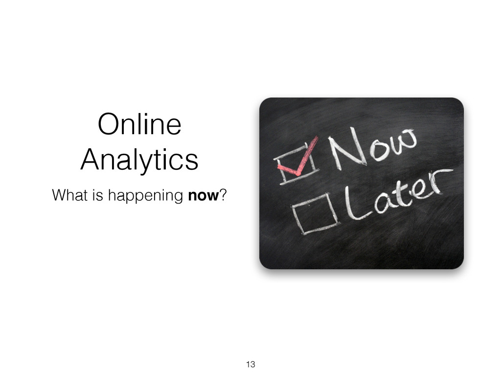 Online Analytics What is happening now? 13