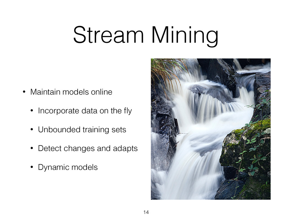 Stream Mining • Maintain models online • Incorp...