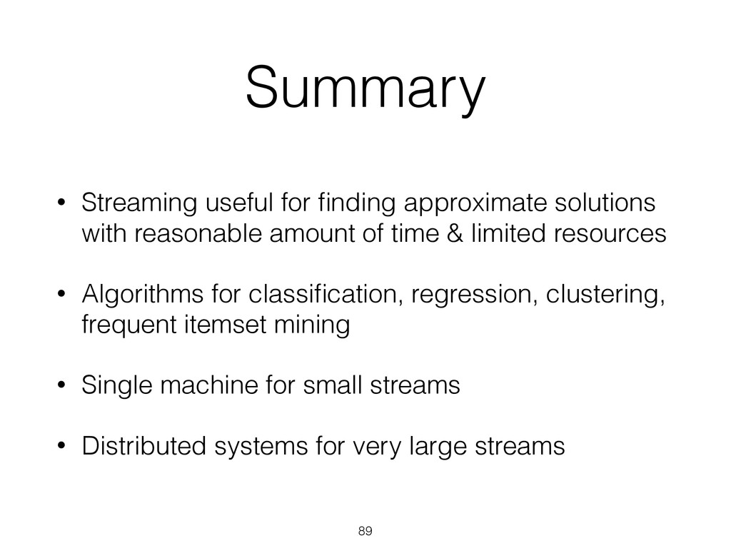 Summary • Streaming useful for finding approxima...