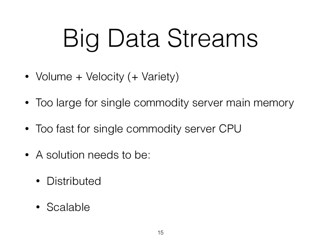 Big Data Streams • Volume + Velocity (+ Variety...