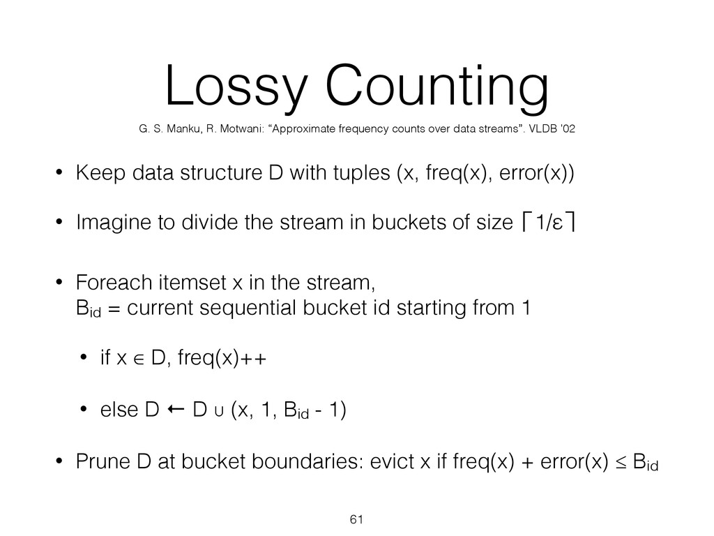 Lossy Counting • Keep data structure D with tup...