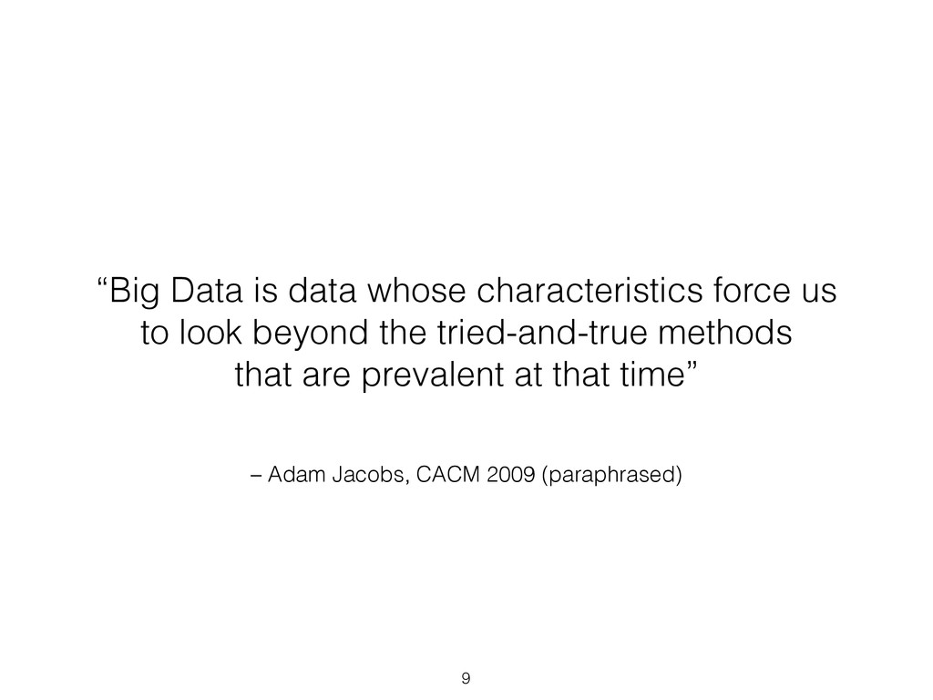 "– Adam Jacobs, CACM 2009 (paraphrased) ""Big Dat..."
