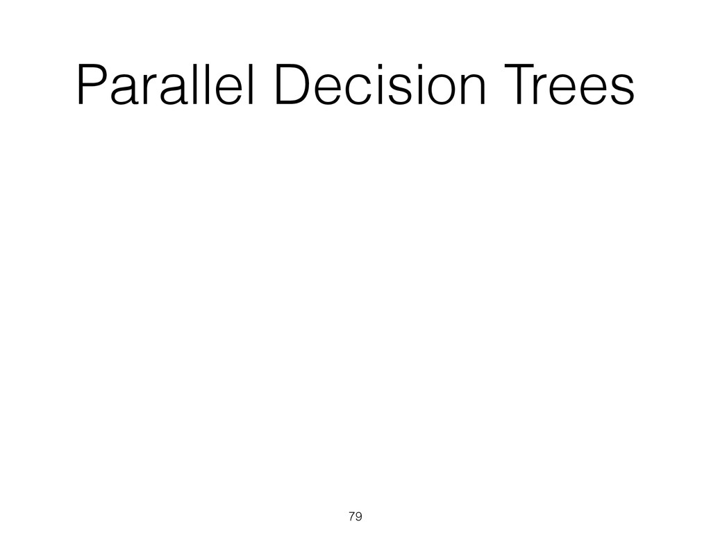 Parallel Decision Trees 79