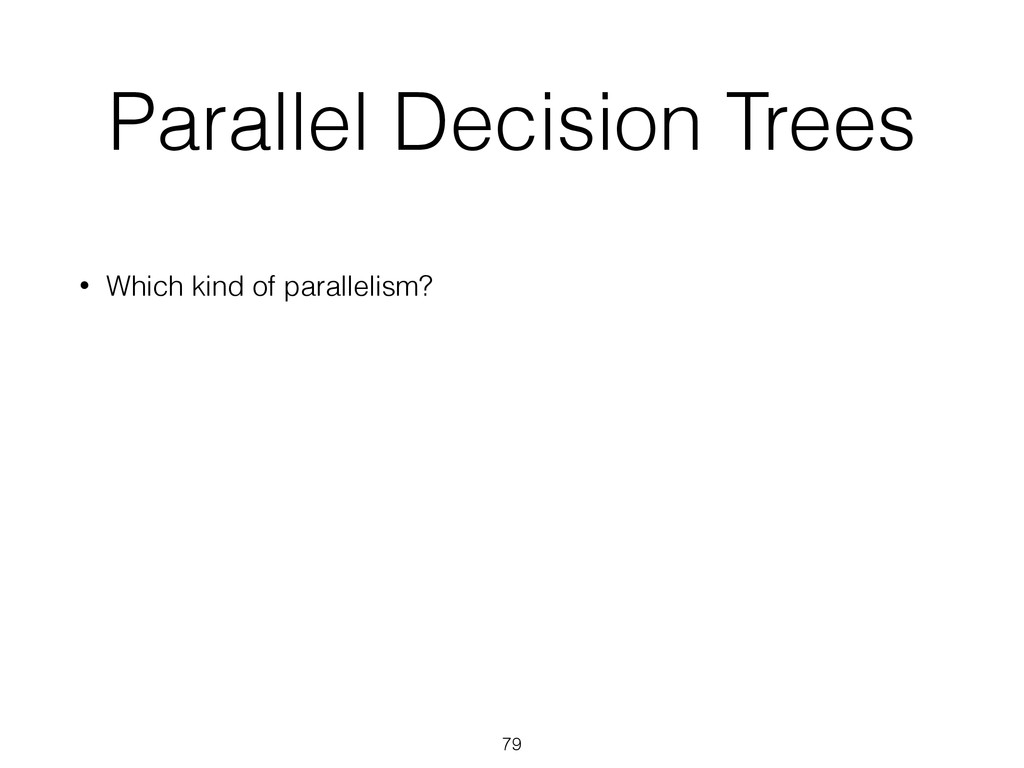Parallel Decision Trees • Which kind of paralle...