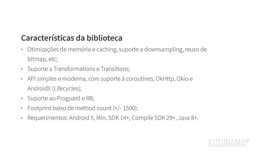Características da biblioteca • Otimizações de ...
