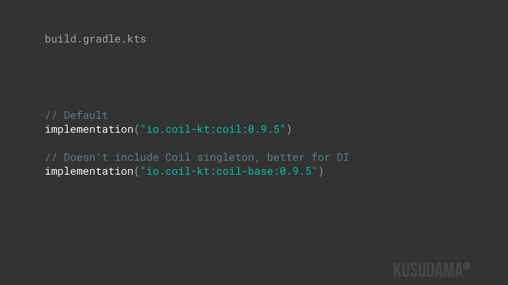 """build.gradle.kts // Default implementation(""""io...."""