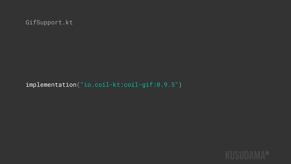 "implementation(""io.coil-kt:coil-gif:0.9.5"") Gif..."