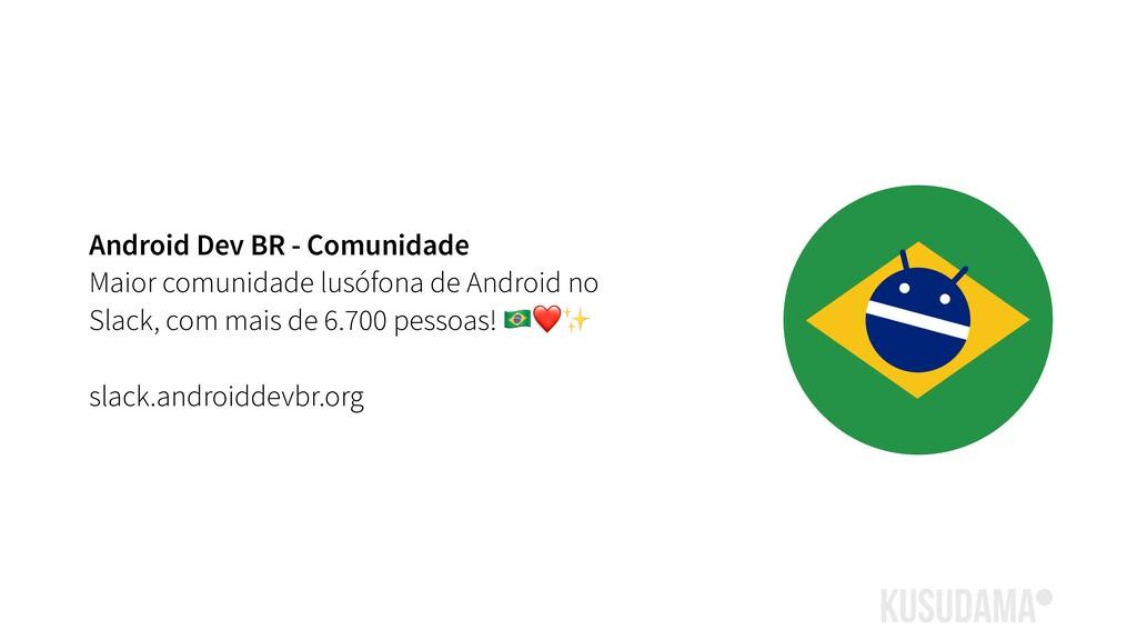 Android Dev BR - Comunidade Maior comunidade lu...