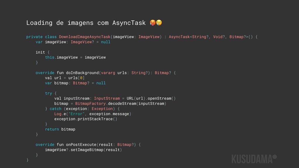 Loading de imagens com AsyncTask  private class...