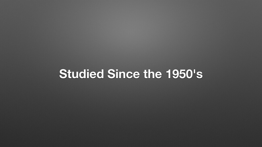 Studied Since the 1950's