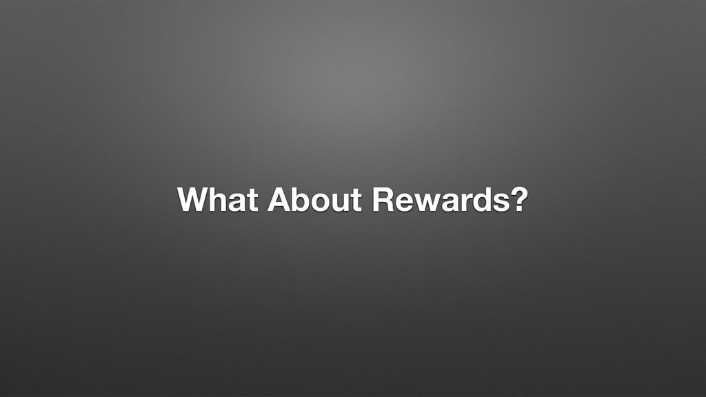 What About Rewards?