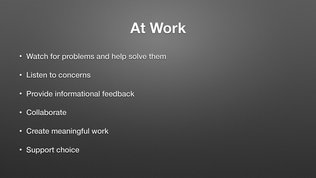 At Work • Watch for problems and help solve the...