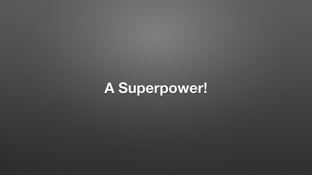 A Superpower!