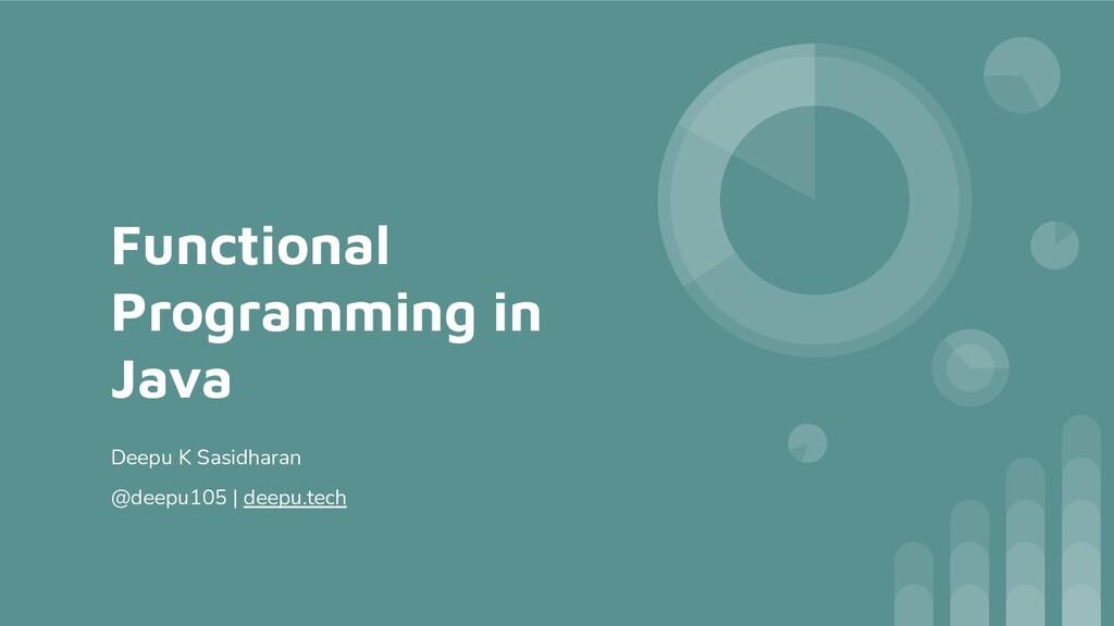 Functional Programming in Java Deepu K Sasidhar...