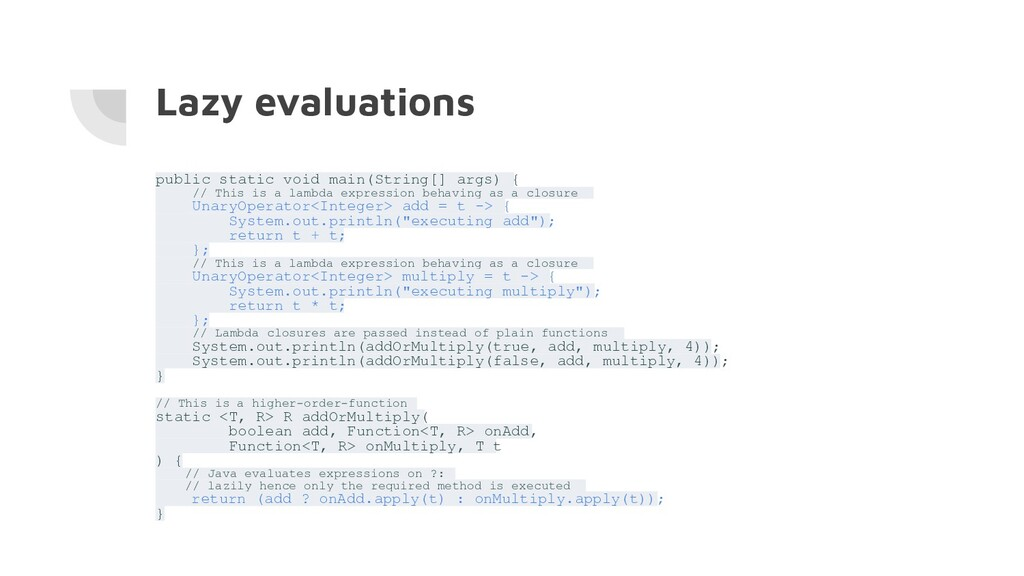 Lazy evaluations public static void main(String...