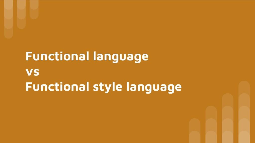 Functional language vs Functional style language