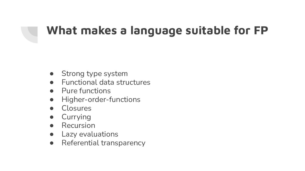 What makes a language suitable for FP ● Strong ...