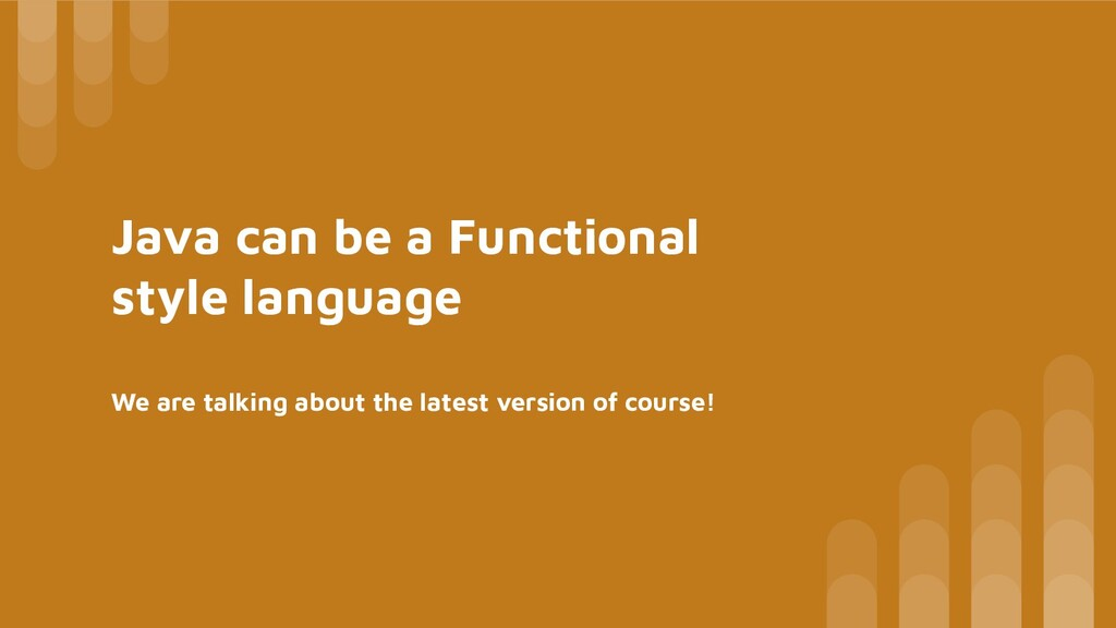 Java can be a Functional style language We are ...