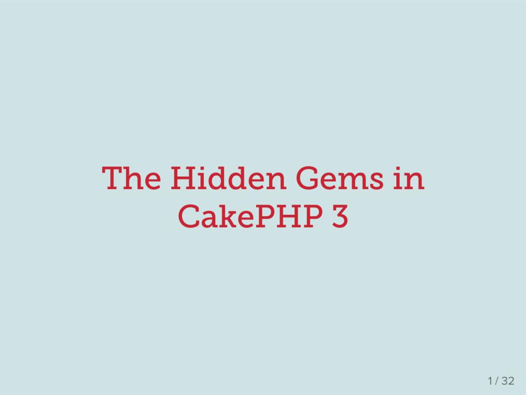 The Hidden Gems in CakePHP 3 1 / 32