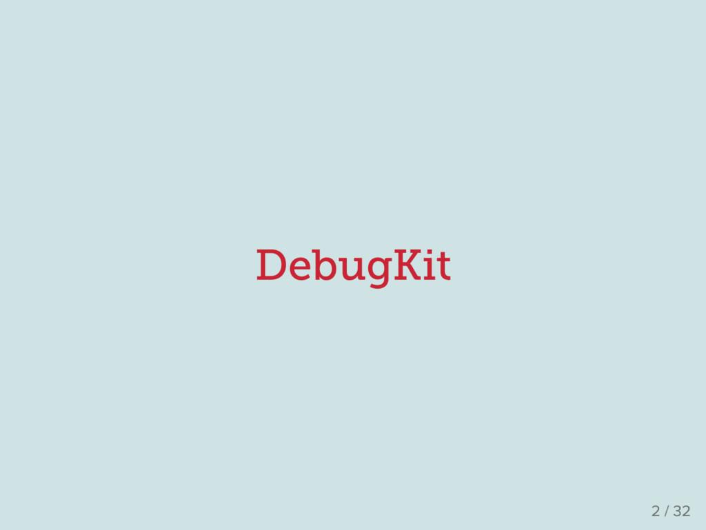 DebugKit 2 / 32