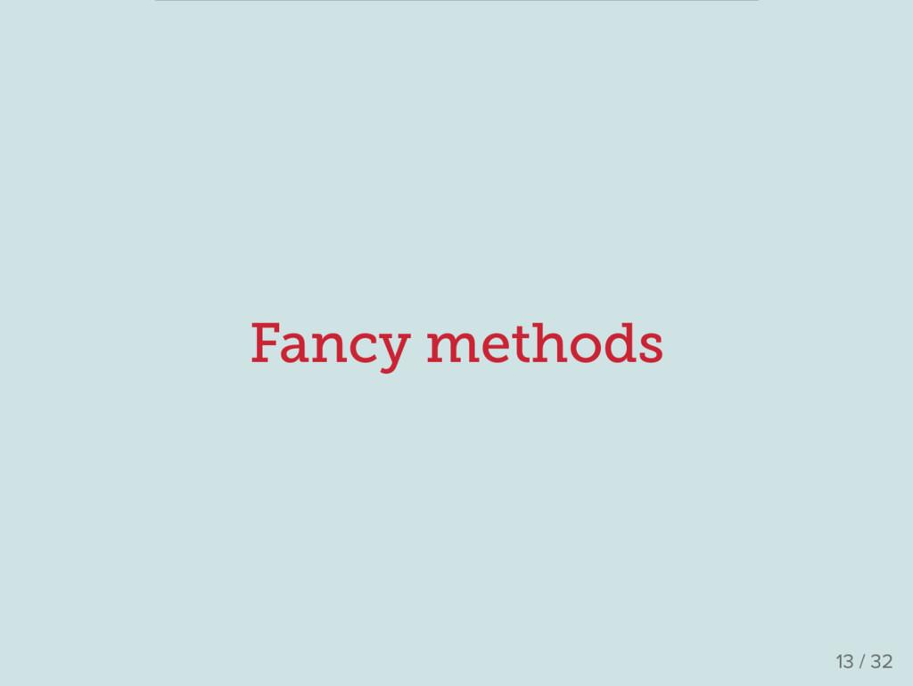 Fancy methods 13 / 32