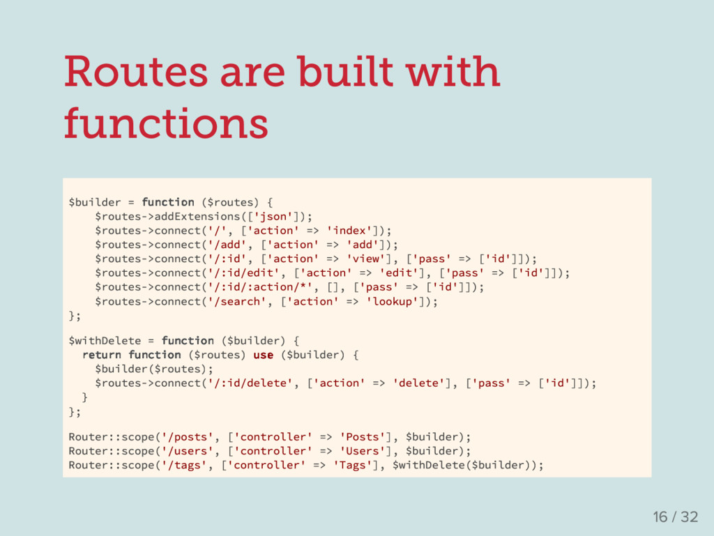 Routes are built with functions $builder = func...