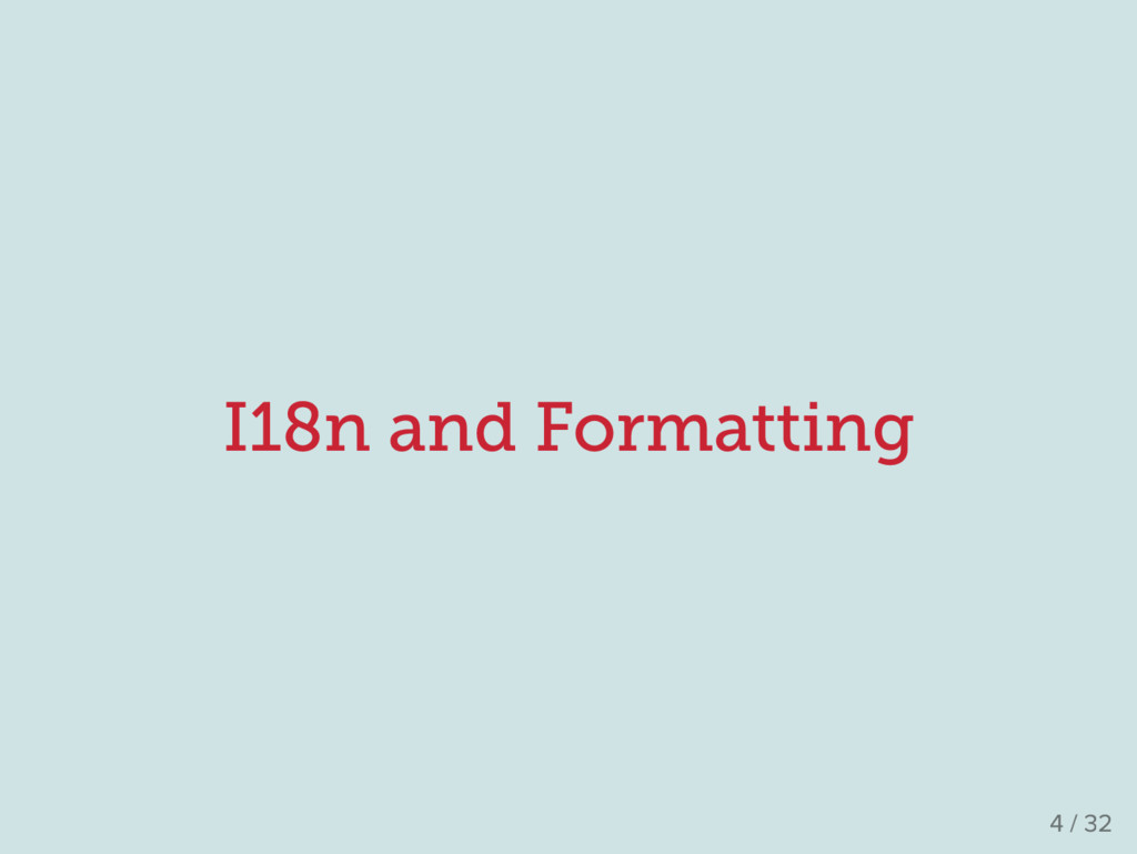 I18n and Formatting 4 / 32