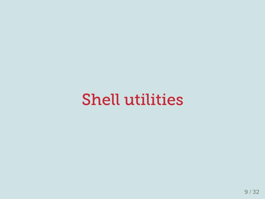 Shell utilities 9 / 32