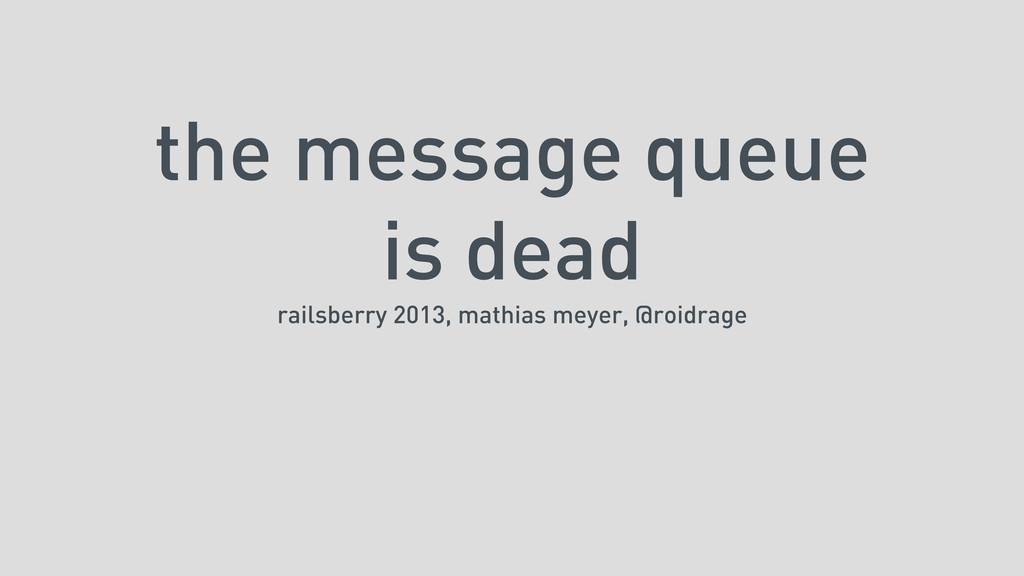 the message queue is dead railsberry 2013, math...